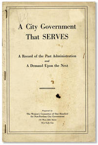 A City Government that Serves: A Record of the Past Administration and a Demand Upon the Next [cover title] by WOMEN'S COMMITTEE OF ONE HUNDRED FOR NON-PARTISAN CITY GOVERNMENT - Paperback - First Edition - n.d., 1917?] - from Lorne Bair Rare Books and Biblio.com