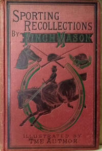 Sporting Recollections:  Hunting, Shooting, Cricket, Steeplechasing,  Racing, Etc. Etc.