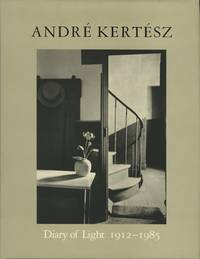 ANDRÉ KERTÉSZ: DIARY OF LIGHT, 1912-1985.; Foreword by Cornell Capa. Essay by Hal Hinson. Edited by Susan Harder with Hiroji Kubota