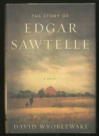 The Story of Edgar Sawtelle by  David WROBLEWSKI - Signed First Edition - 2008 - from Between the Covers- Rare Books, Inc. ABAA (SKU: 355526)