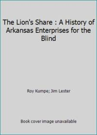 The Lion's Share : A History of Arkansas Enterprises for the Blind