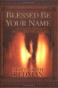 Blessed Be Your Name : Worshipping God on the Road Marked with Suffering