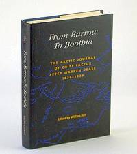 From Barrow to Boothia: The Arctic Journal of Chief Factor Peter Warren Dease, 1836-1839 (Rupert's Land Record Society Series)
