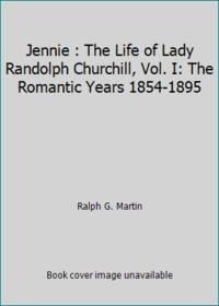 Jennie : The Life of Lady Randolph Churchill, Vol. I: The Romantic Years 1854-1895 by Ralph G. Martin - Paperback - 1990 - from ThriftBooks (SKU: G0135118905I3N00)
