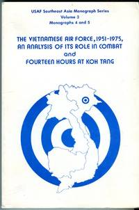 The Vietnamese Air Force, 1951-1975: an Analysis of Its Role in Combat and Fourteen Hours at Koh Tang (USAF Southeast Asia Monograph Series, Vol. 3, Monographs 4 and 5)