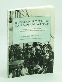 Russian roots and Canadian wings: Russian archival documents on the Doukhobor emigration to Canada (Canada/Russia series)