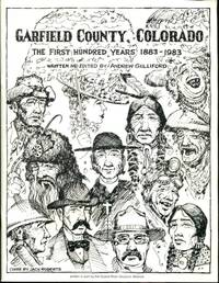 Garfield County, Colorado: the First Hundred Years 1883-1983