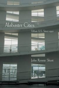 Alabaster Cities: Urban U.S. Since 1950.; (Space, Place, and Society series) by  John Rennie Short - Hardcover - 2006 - from J. Hood, Booksellers, inc. (SKU: 137423)