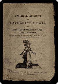 A faithful account of Catharine Mewis, of Barton-under-Needwood, in Staffordshire; who is deprived of her eyesight six days out of seven and can only see on the Sabbath.