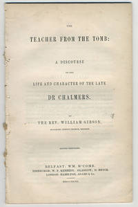 The teacher from the tomb: A discourse on the life and character of the late Dr. Chalmers.