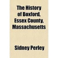 The History of Boxford, Essex County, Massachusetts, From the Earliest Settlement Known to the Present Time; A Period of About Two Hundred and