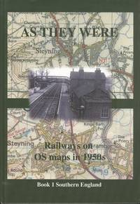 As They Were: Railways on O.S. Maps in 1950's (Book 1 Southern England)