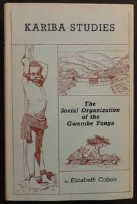 Social Organization of the Gwembe Tonga. Human Problems of Kariba, Volume I. by  Elizabeth Colson - Hardcover - (1960), 1967 - from Glocal Matters and Biblio.com