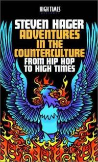 Adventures in the Counterculture : From Hip Hop to High Times
