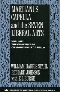 Martianus Capella and the Seven Liberal Arts, Volume I: the quadrivium of Martianus Capella Latin traditions in the mathematical sciences 50 B.C.-A.D. 1250