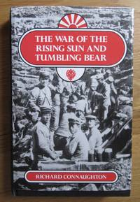 The War of the Rising Sun and Tumbling Bear: Military History of the Russo-Japanese War, 1904-05