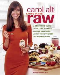 Eating in the Raw : A Beginner's Guide to Getting Slimmer, Feeling Healthier, and Looking Younger...