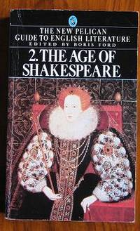 The Age of Shakespeare: The New Pelican Guide to English Literature 2