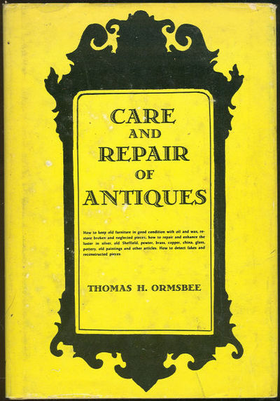 CARE AND REPAIR OF ANTIQUES, Ormsbee, Thomas
