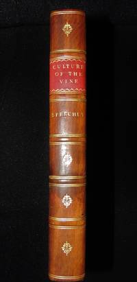 A Treatise on the Culture of the Vine, exhibiting new and advantageous methods of propagating, cultivating, and training that plant, so as to render it absolutely fruitful.  Together with New Hints on the Formation of Vineyards in England.