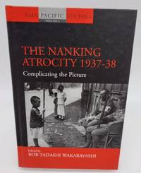 The Nanking Atrocity, 1937-38: Complicating the Picture (Asia-Pacific Studies: Past and Present)