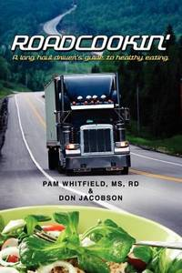 Roadcookin' : A Long Haul Driver's Guide to Healthy Eating