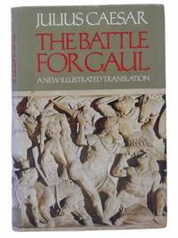 The Battle for Gaul: A New Illustrated Translation