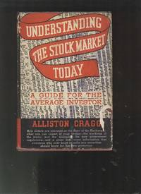 Understanding The Stock Market Today. A Handbook For The Investor