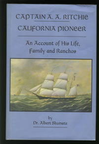 Captain A. A. Ritchie - California Pioneer - an Account of His Life, Family and Ranchos
