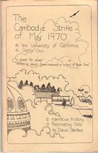 The Cambodia Strike of May 1970 at the University of California at Santa Cruz: A Narrative History, a Fascinating Tale