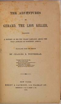 THE ADVENTURES OF GERARD, THE LION KILLER, Comprising a History of His Ten Years' Campaign Among the Wild Animals of Northern Africa. Translated from the French by Charles E. Whitehead.