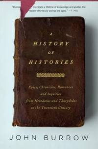 A History of Histories : Epics, Chronicles, and Inquiries from Herodotus and Thucydides to the Twentieth Century by John Burrow - Paperback - 2009 - from ThriftBooks (SKU: G0375727671I5N00)