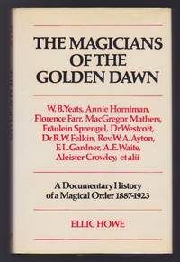 The Magicians of the Golden Dawn : A Documentary History of a Magical Order 1887-1923