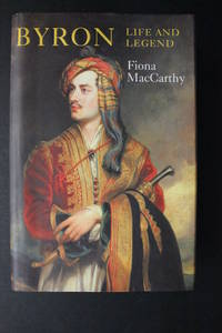 Byron - Life and Legend by Fiona MacCarthy - Hardcover - 2002 - from Encore Books & Records and Biblio.com