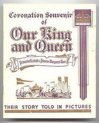 CORONATION SOUVENIR OF OUR KING AND QUEEN WITH PRINCESS ELIZABETH & PRINCESS MARGRET ROSE.  THEIR STORY TOLD IN PICTURES. by N/A