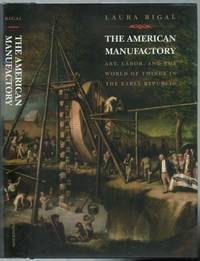 The American Manufactory: Art, Labor, and the World of Things in the Early Republic