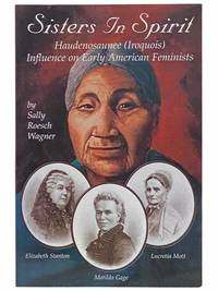 Sisters in Spirit: Haudenosaunee (Iroquois) Influence on Early American Feminists