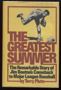 The Greatest Summer ;  The Remarkable Story of Jim Bouton's Comeback to  Major League Baseball  The Remarkable Story of Jim Bouton's Comeback to  Major League Baseball