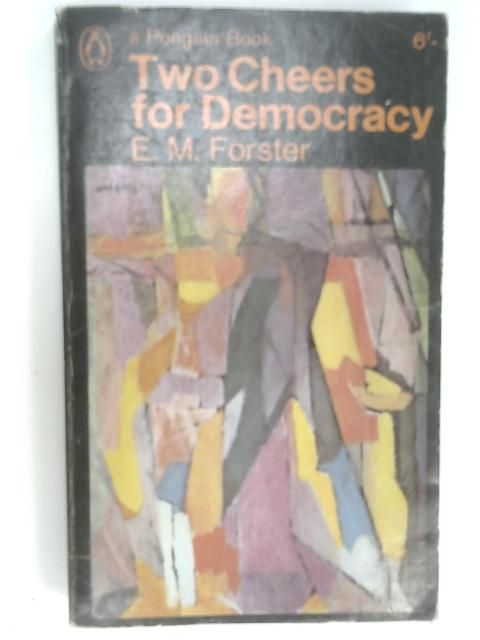 two cheers for democracy essay Forster's two cheers came at a time when even the most committed adherents of  parliamentary democracy were doubtful of the will and.