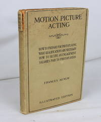 Motion Picture Acting: How to Prepare for Photoplaying, What Qualifications are Necessary, How to...