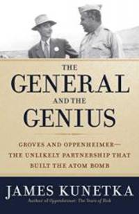 The General and the Genius: Groves and Oppenheimer — The Unlikely Partnership that Built the Atom Bomb by James Kunetka - Hardcover - 2015-08-01 - from Books Express and Biblio.com