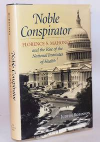 Noble Conspirator: Florence S. Mahoney and the Rise of the National Institutes of Health