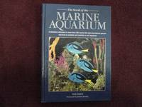 The Book of the Marine Aquarium. A Definitive Reference to More than 300 Marine Fish and...