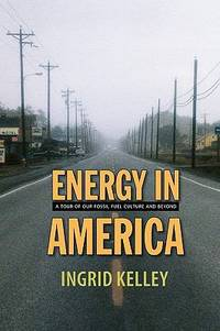 Energy in America : A Tour of Our Fossil Fuel Culture and Beyond by Ingrid Kelley - Paperback - 2008 - from ThriftBooks (SKU: G1584656409I3N10)