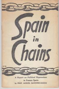 Spain in Chains by  Prof. Miguel Sanchez-Mazas - Paperback - First Edition; First Printing - c. 1959 - from Beasley Books (SKU: 30901)
