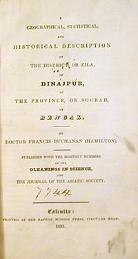 A Geographical, Statistical, and Historical Description of the District, or Zila, of Dinajpur, in the Province, or Soubah, of Bengal