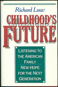 CHILDHOOD'S FUTURE Listening to the American Family. New Hope for the Next  Generation
