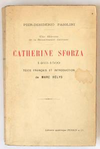 Une héroïne de la Renaissance italienne : Catherine Sforza, 1463-1509. Texte français et introduction de Marc Hélys.