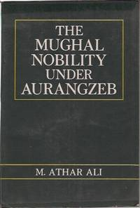 The Mughal Nobility Under Aurangzeb