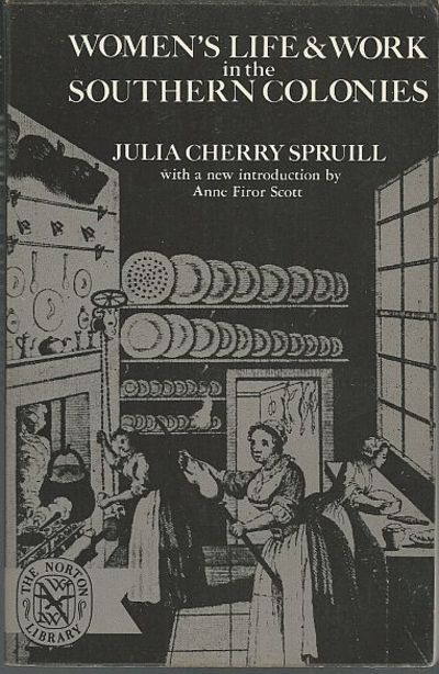 WOMEN''S LIFE AND WORK IN THE SOUTHERN COLONIES, Spruill, Julia Cherry